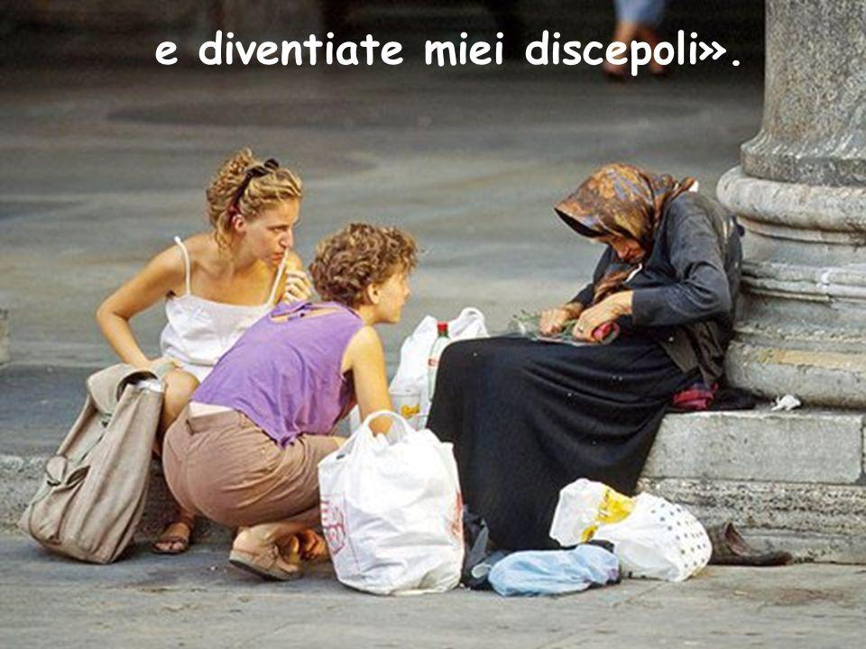 e diventiate miei discepoli».