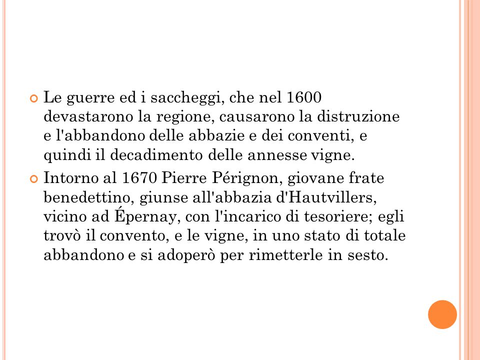 Le guerre ed i saccheggi, che nel 1600 devastarono la regione, causarono la distruzione e l abbandono delle abbazie e dei conventi, e quindi il decadimento delle annesse vigne.