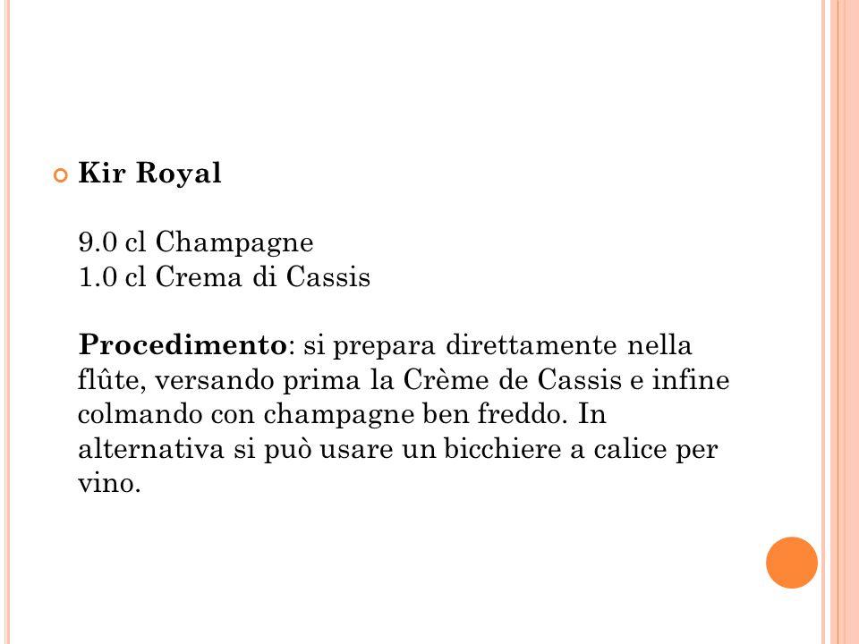 Kir Royal 9.0 cl Champagne 1.0 cl Crema di Cassis Procedimento: si prepara direttamente nella flûte, versando prima la Crème de Cassis e infine colmando con champagne ben freddo.