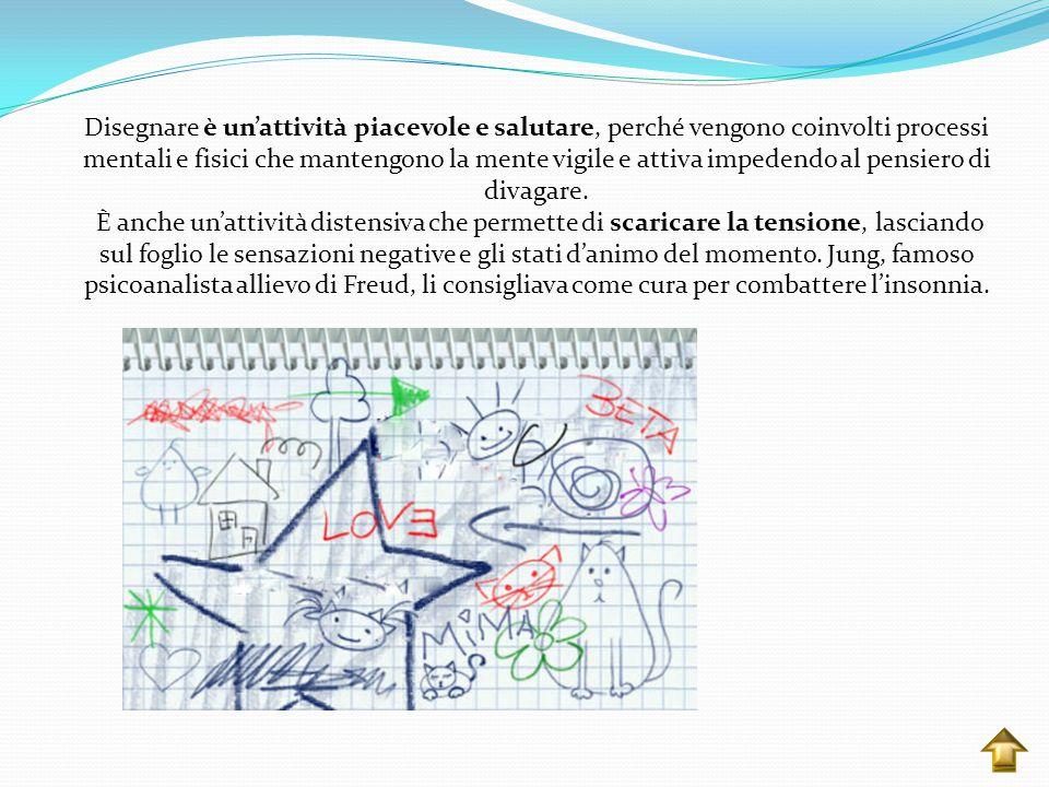Disegnare è un'attività piacevole e salutare, perché vengono coinvolti processi mentali e fisici che mantengono la mente vigile e attiva impedendo al pensiero di divagare.