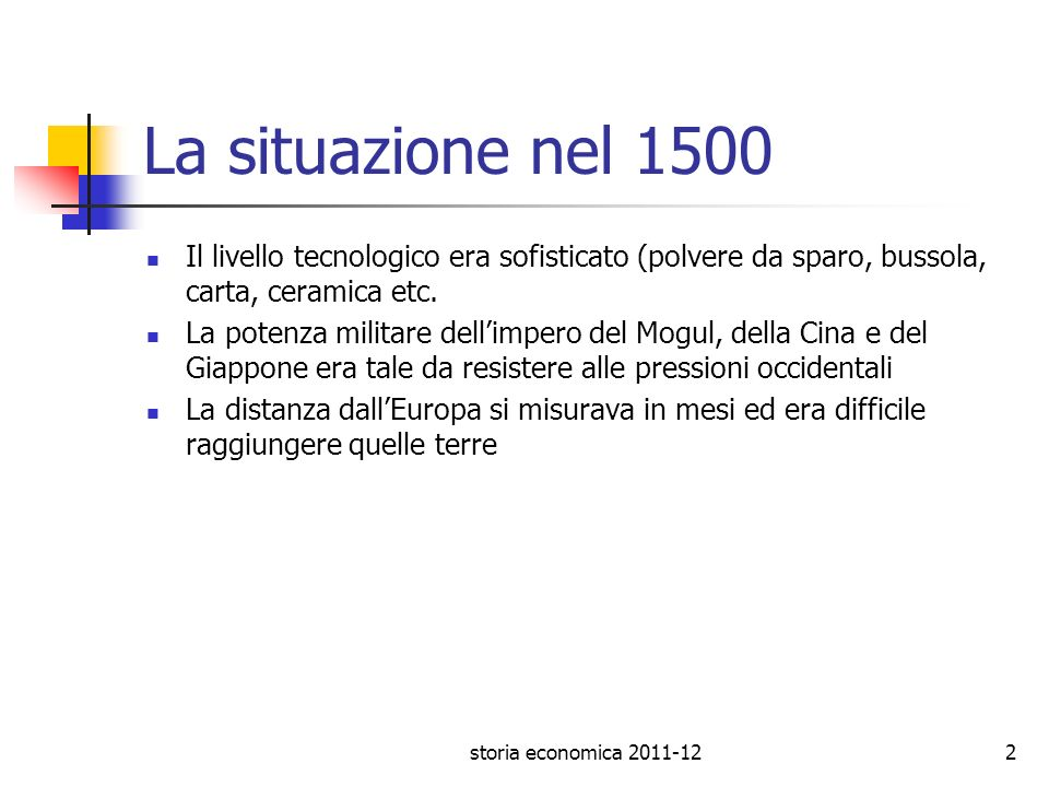 La situazione nel 1500 Il livello tecnologico era sofisticato (polvere da sparo, bussola, carta, ceramica etc.