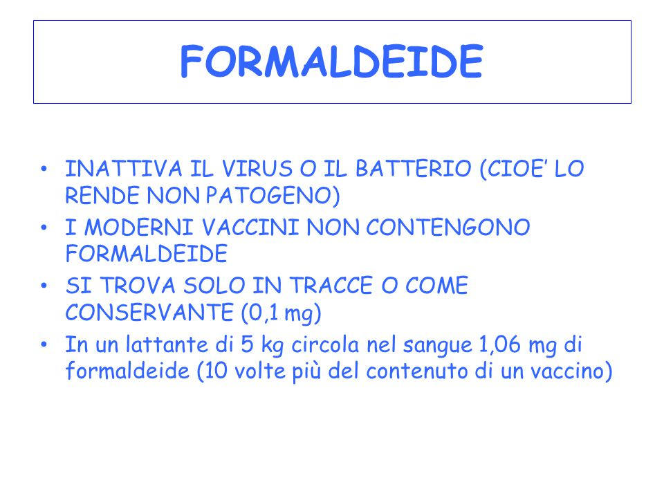 FORMALDEIDE INATTIVA IL VIRUS O IL BATTERIO (CIOE' LO RENDE NON PATOGENO) I MODERNI VACCINI NON CONTENGONO FORMALDEIDE.