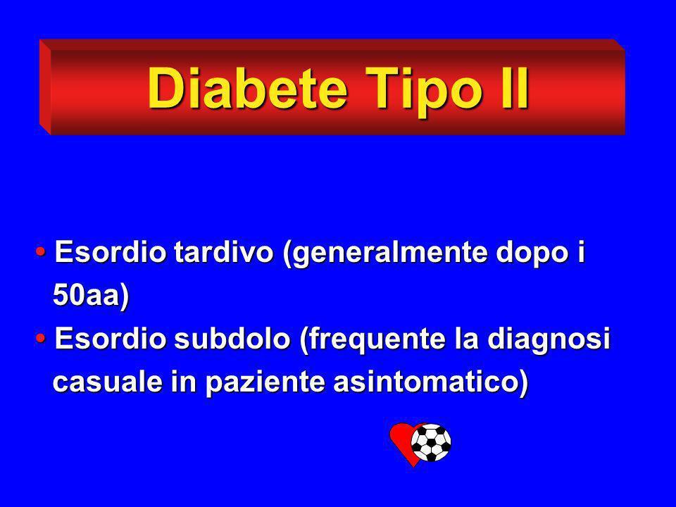Diabete Tipo II • Esordio tardivo (generalmente dopo i 50aa)