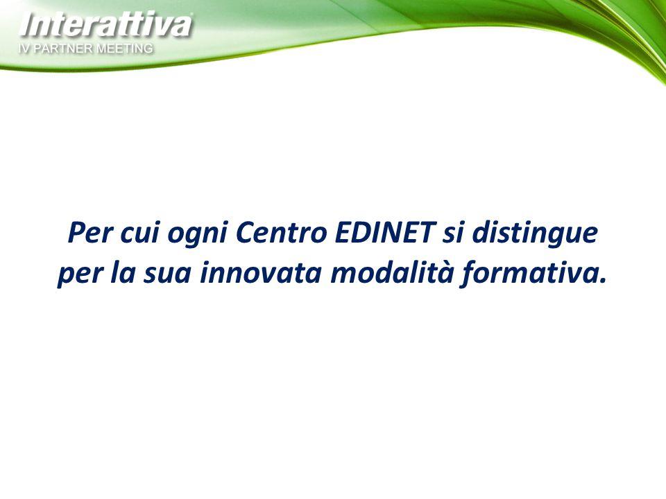Per cui ogni Centro EDINET si distingue per la sua innovata modalità formativa.