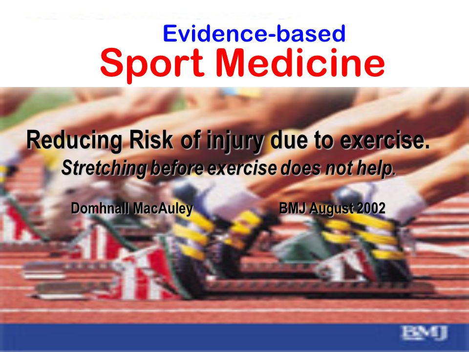 Sport Medicine Evidence-based Reducing Risk of injury due to exercise.