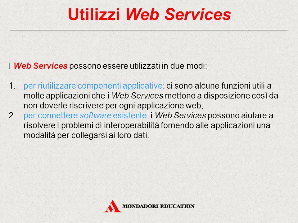 Utilizzi Web Services I Web Services possono essere utilizzati in due modi: