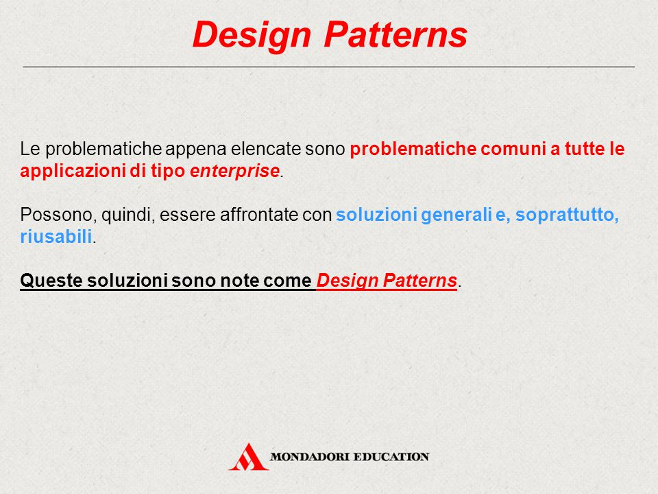 Design Patterns Le problematiche appena elencate sono problematiche comuni a tutte le applicazioni di tipo enterprise.
