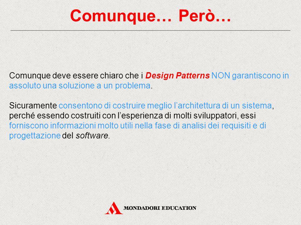 Comunque… Però… Comunque deve essere chiaro che i Design Patterns NON garantiscono in assoluto una soluzione a un problema.