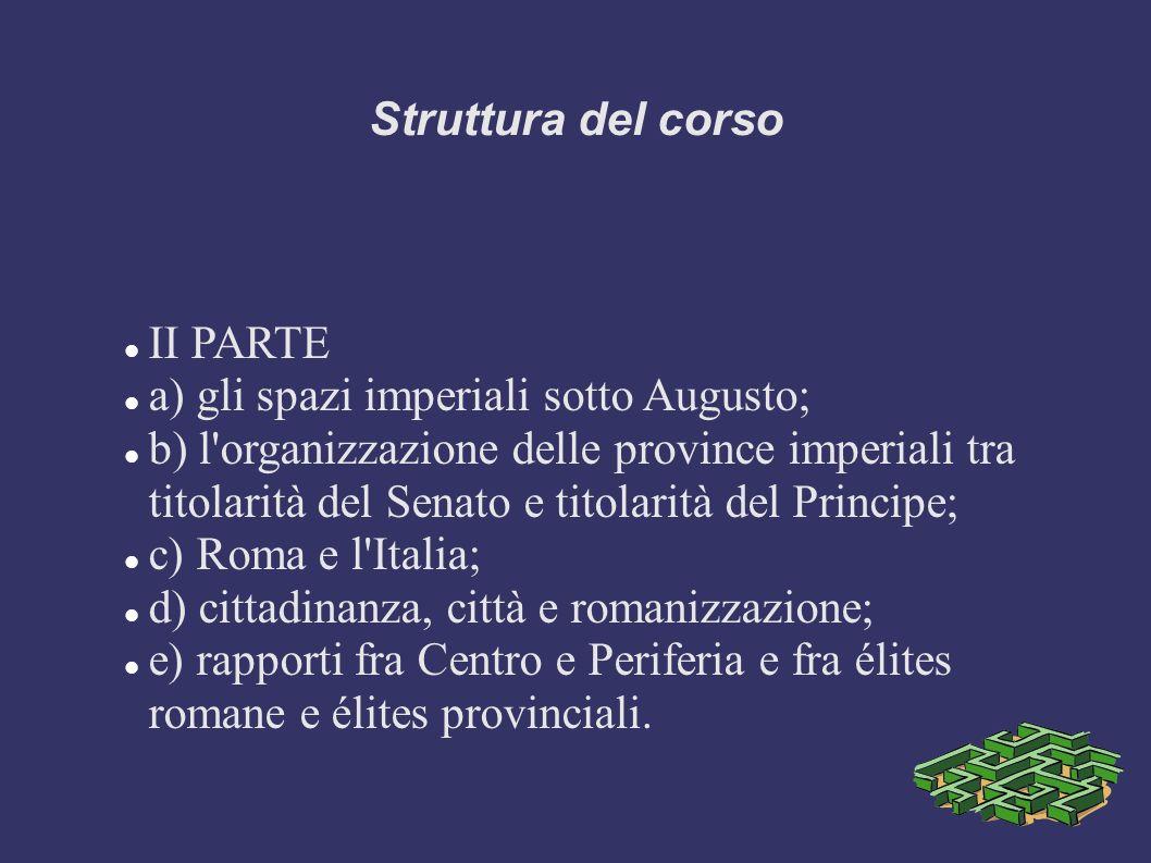 Struttura del corso II PARTE a) gli spazi imperiali sotto Augusto;