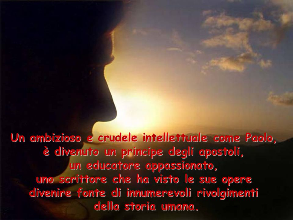 Un ambizioso e crudele intellettuale come Paolo,