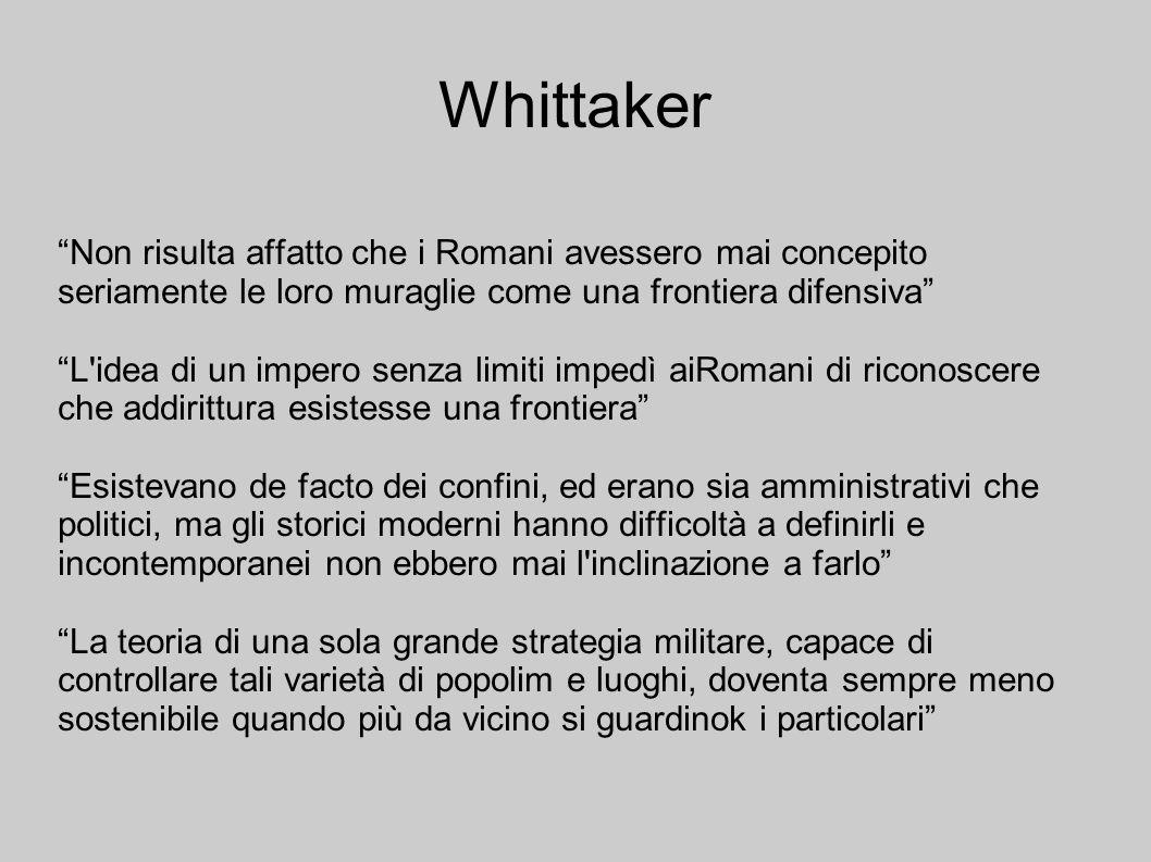 Whittaker Non risulta affatto che i Romani avessero mai concepito seriamente le loro muraglie come una frontiera difensiva