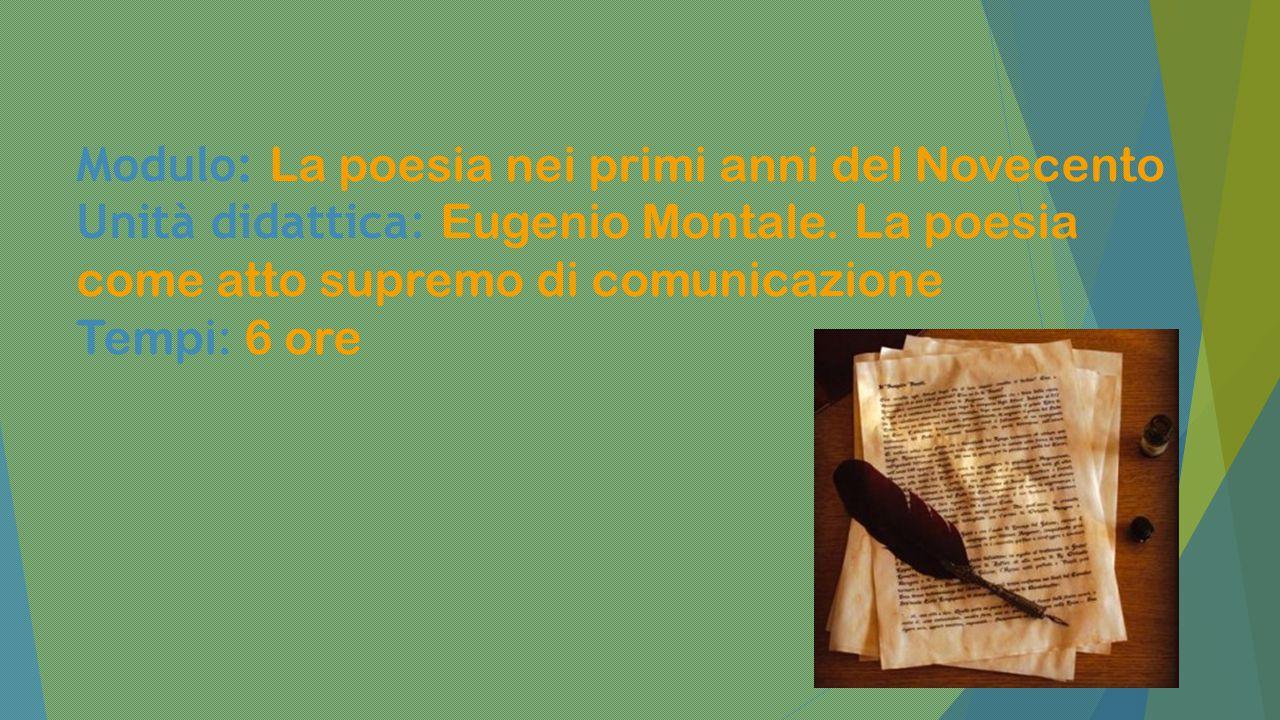 Modulo: La poesia nei primi anni del Novecento Unità didattica: Eugenio Montale.