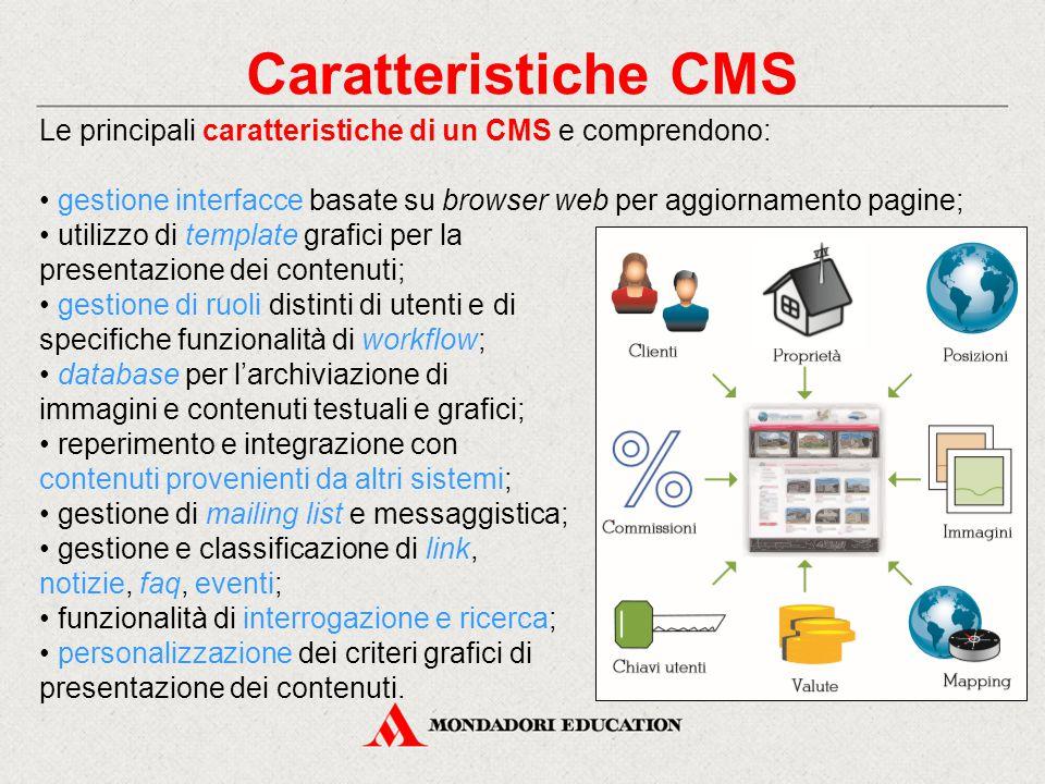 Caratteristiche CMS Le principali caratteristiche di un CMS e comprendono: • gestione interfacce basate su browser web per aggiornamento pagine;