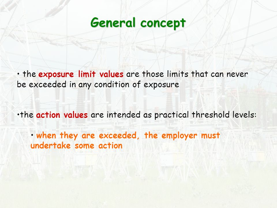 General concept the exposure limit values are those limits that can never be exceeded in any condition of exposure.