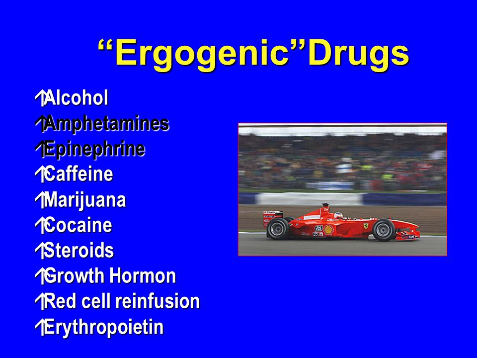 Ergogenic Drugs Alcohol Amphetamines Epinephrine Caffeine Marijuana