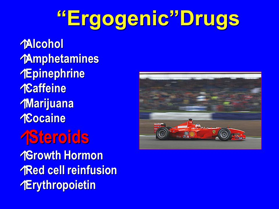 Ergogenic Drugs Steroids Alcohol Amphetamines Epinephrine Caffeine