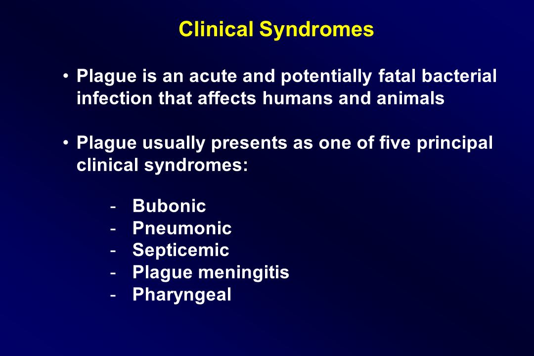 Clinical Syndromes Plague is an acute and potentially fatal bacterial infection that affects humans and animals.