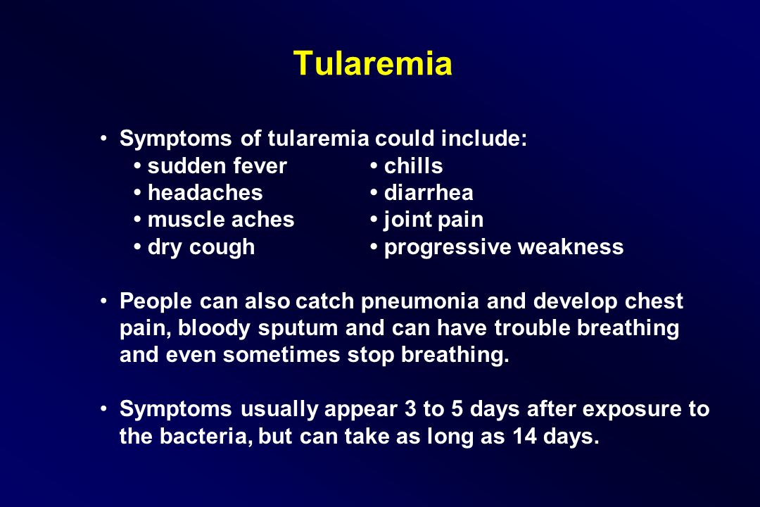 Tularemia Symptoms of tularemia could include: • sudden fever • chills