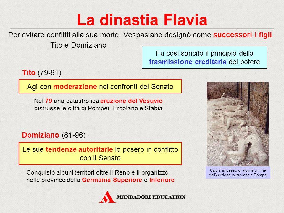 La dinastia Flavia Per evitare conflitti alla sua morte, Vespasiano designò come successori i figli Tito e Domiziano.
