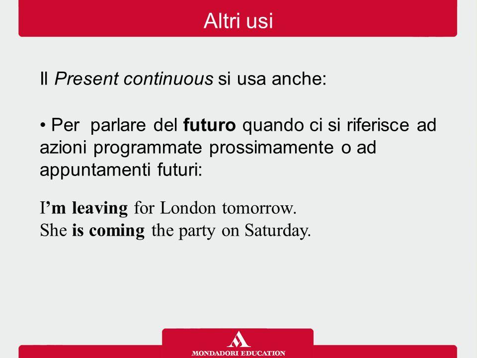 Altri usi Il Present continuous si usa anche: