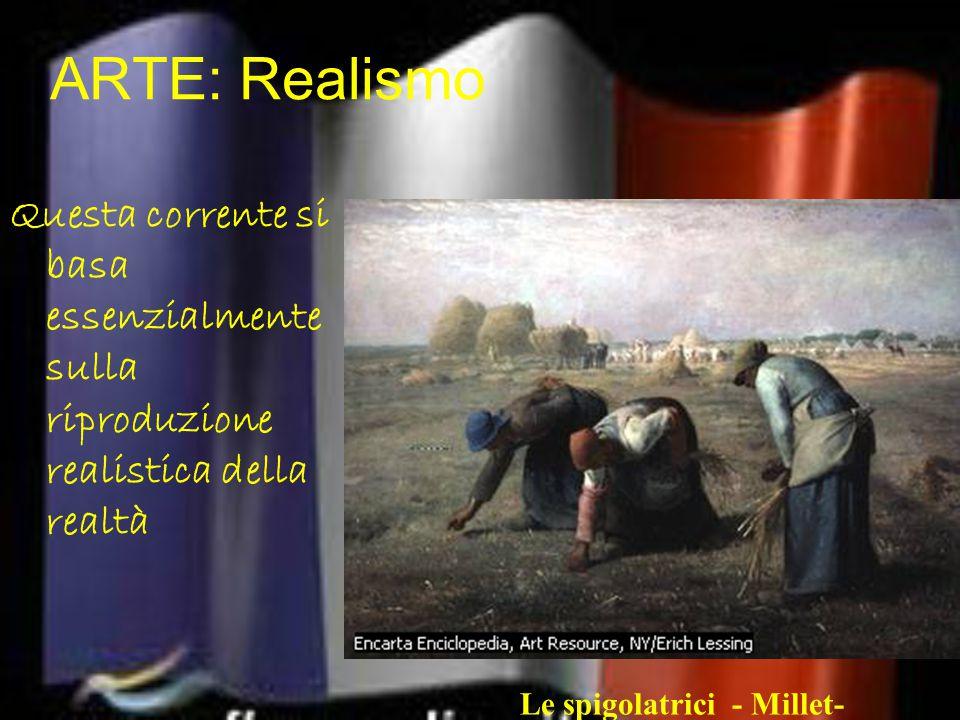 ARTE: Realismo Questa corrente si basa essenzialmente sulla riproduzione realistica della realtà.
