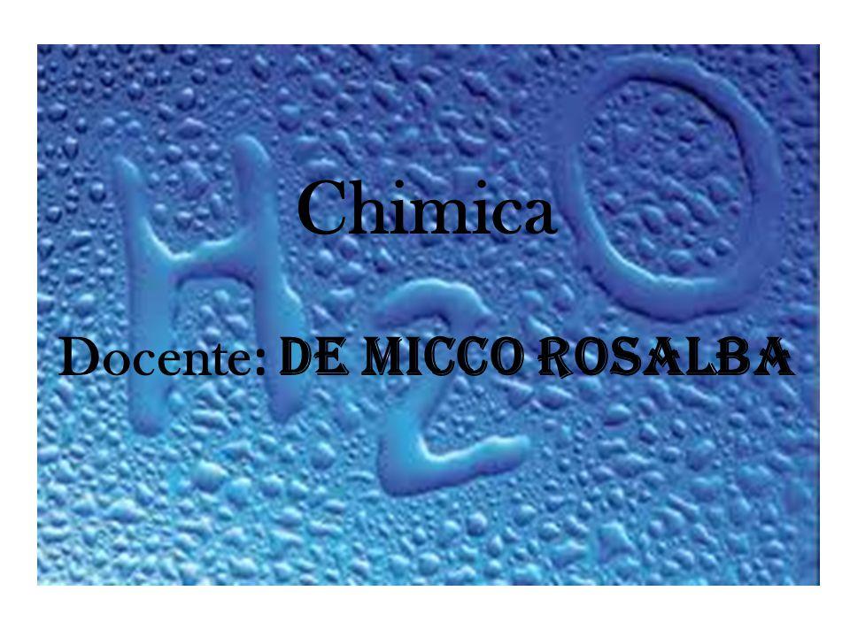 Chimica Docente: De Micco Rosalba