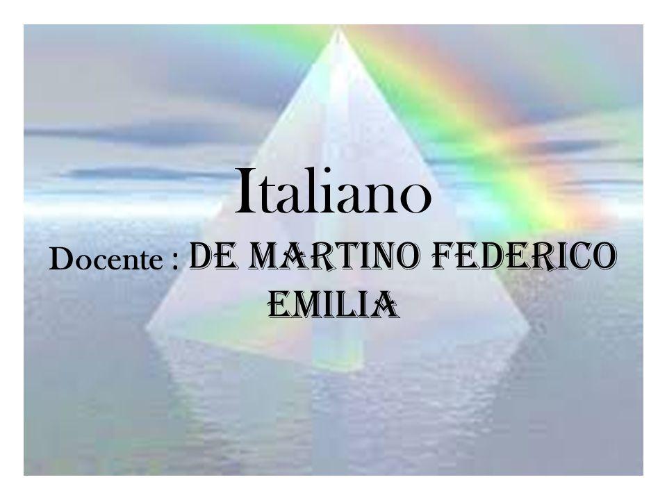 Italiano Docente : De Martino Federico Emilia