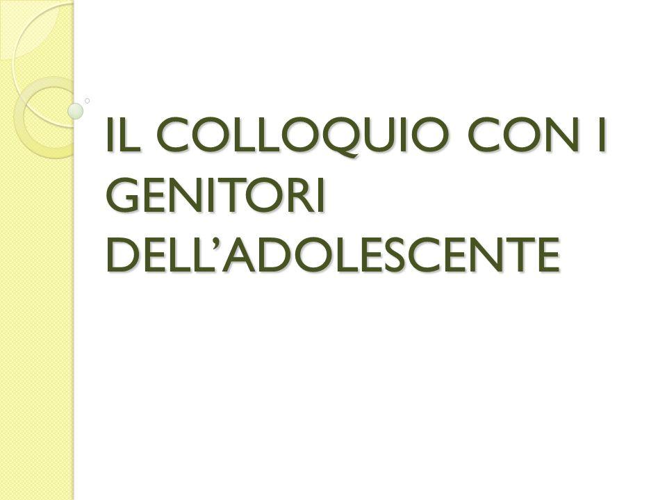 IL COLLOQUIO CON I GENITORI DELL'ADOLESCENTE