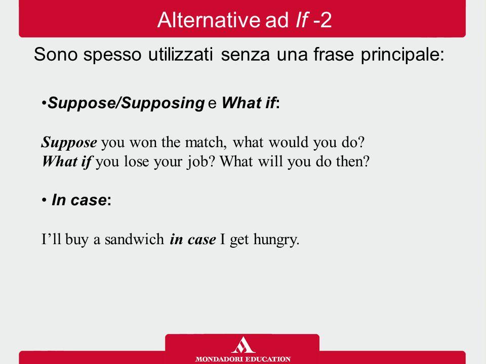 Alternative ad If -2 Sono spesso utilizzati senza una frase principale: Suppose/Supposing e What if: