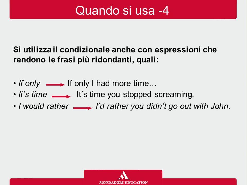 Quando si usa -4 Si utilizza il condizionale anche con espressioni che rendono le frasi più ridondanti, quali: