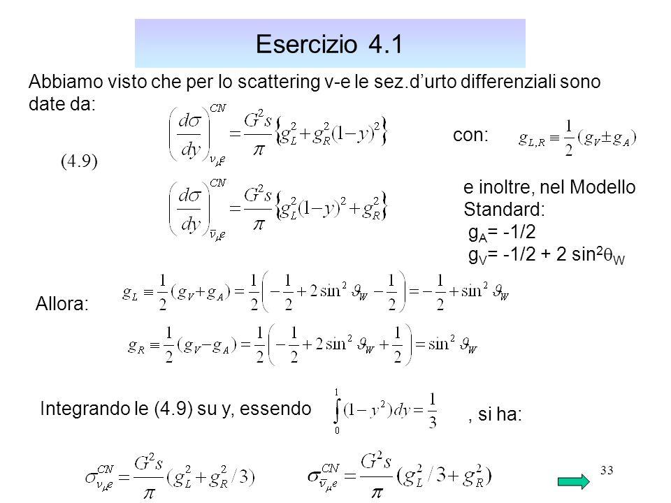 Esercizio 4.1 Abbiamo visto che per lo scattering v-e le sez.d'urto differenziali sono. date da: con: