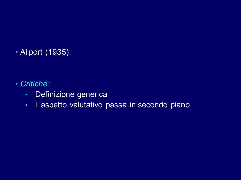 Allport (1935): Critiche: Definizione generica L'aspetto valutativo passa in secondo piano