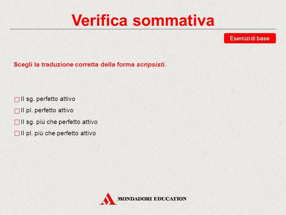 Verifica sommativa Esercizi di base. Scegli la traduzione corretta della forma scripsisti. II sg. perfetto attivo.