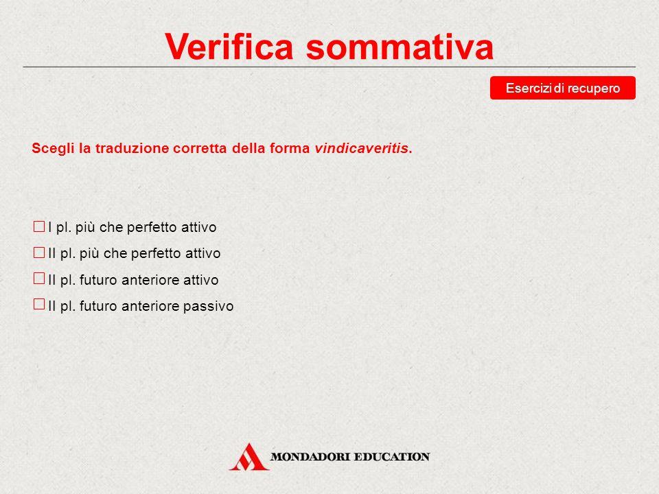 Verifica sommativa Esercizi di recupero. Scegli la traduzione corretta della forma vindicaveritis.