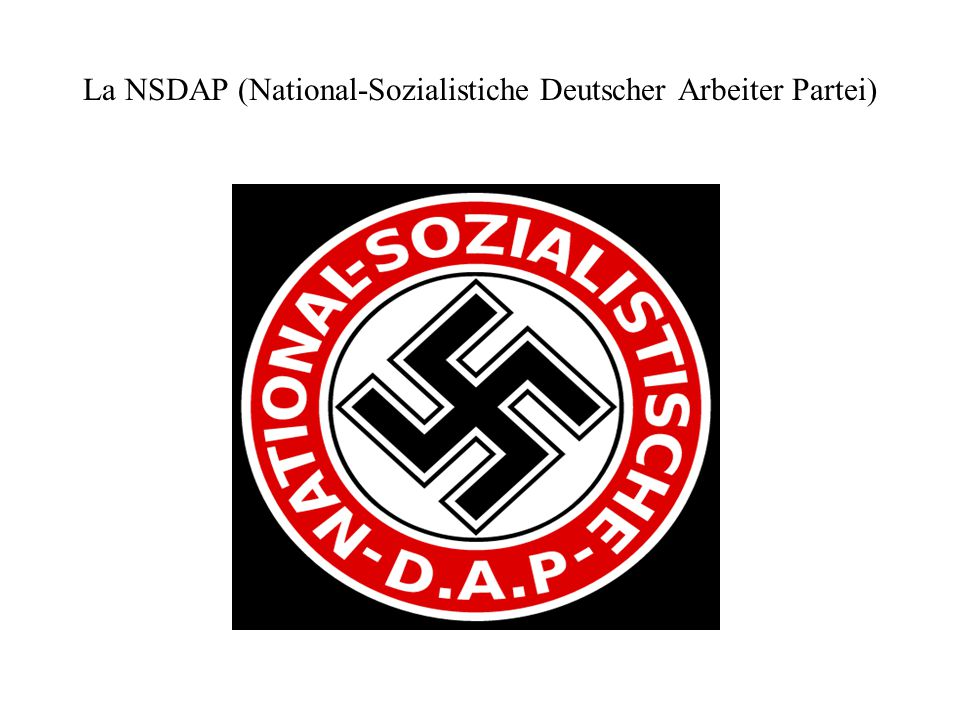 La NSDAP (National-Sozialistiche Deutscher Arbeiter Partei)