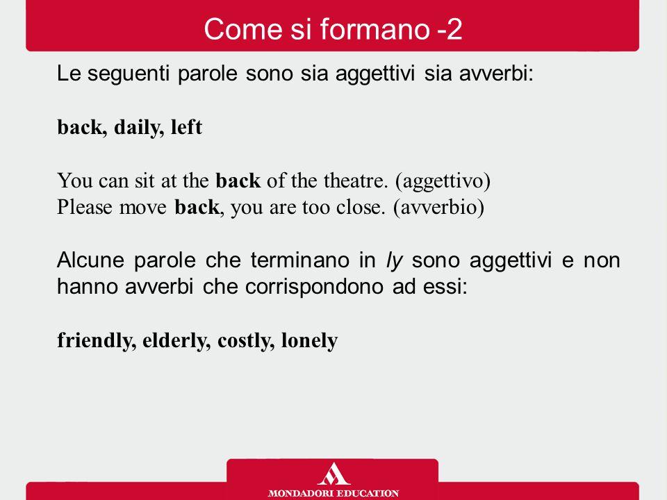 Come si formano -2 Le seguenti parole sono sia aggettivi sia avverbi: