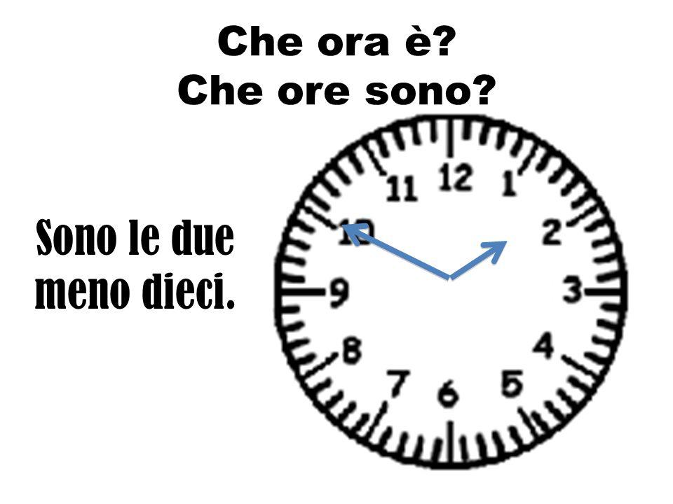 Che ora è Che ore sono Sono le due meno dieci.