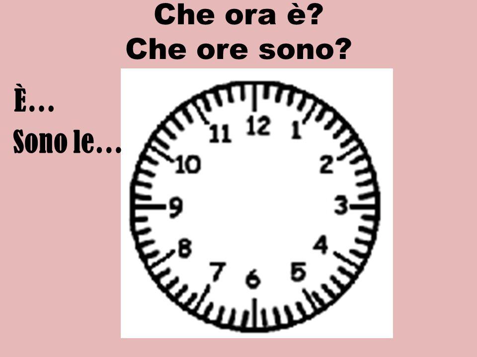 Che ora è Che ore sono È… Sono le…