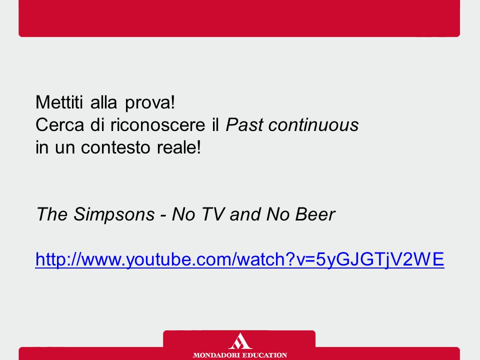 Mettiti alla prova! Cerca di riconoscere il Past continuous. in un contesto reale! The Simpsons - No TV and No Beer.