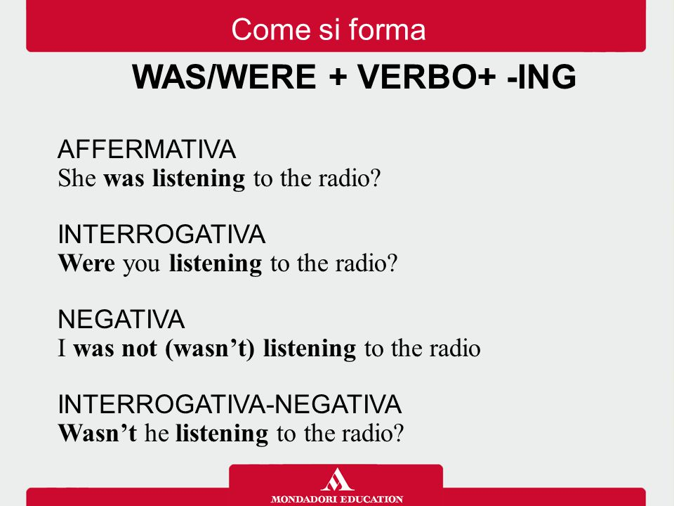WAS/WERE + VERBO+ -ING Come si forma AFFERMATIVA