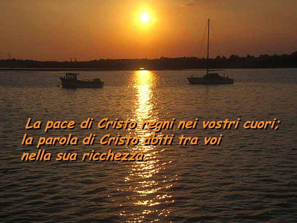 la parola di Cristo abiti tra voi nella sua ricchezza.