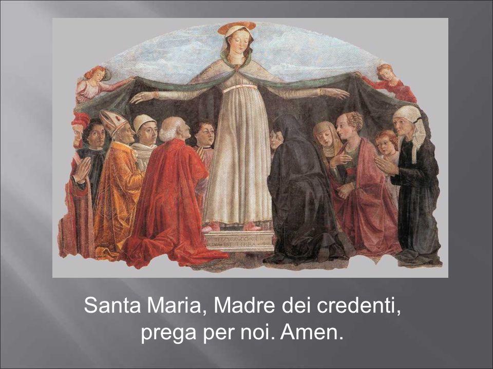 Santa Maria, Madre dei credenti, prega per noi. Amen.