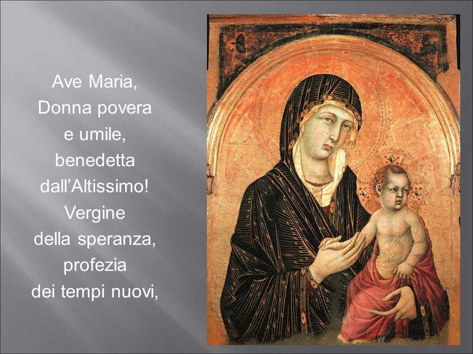 e umile, benedetta dall'Altissimo! Vergine