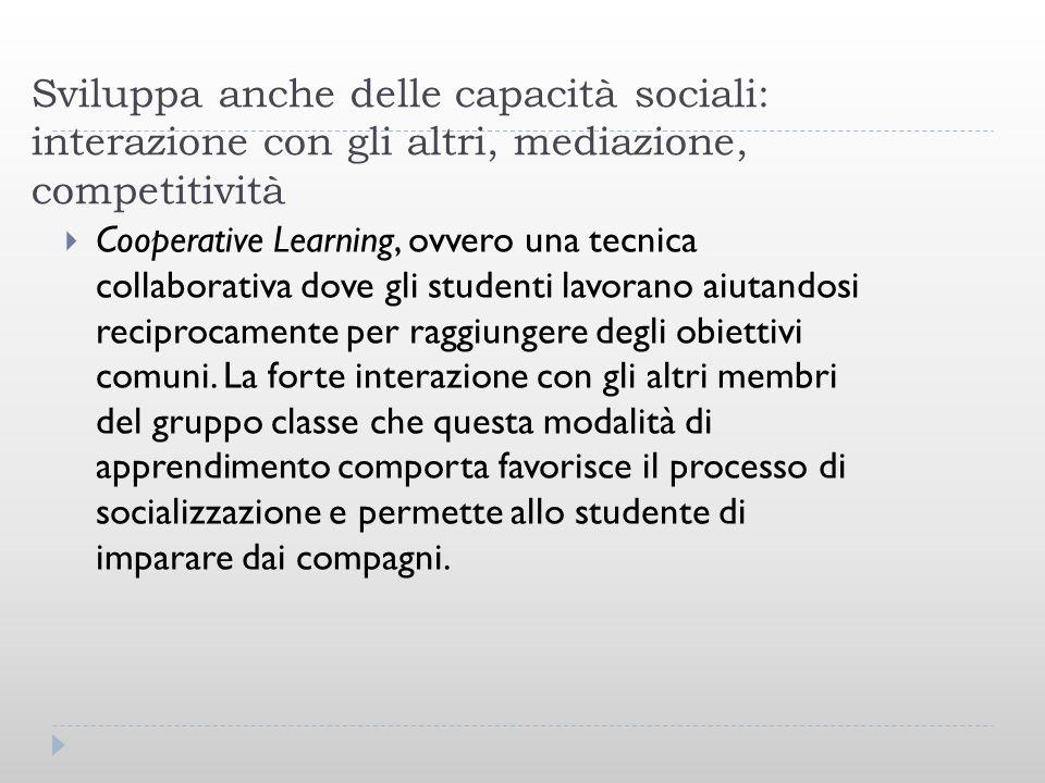 Sviluppa anche delle capacità sociali: interazione con gli altri, mediazione, competitività