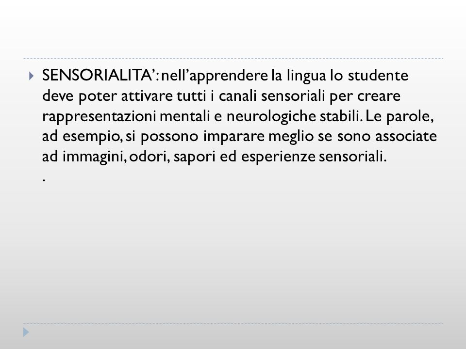SENSORIALITA': nell'apprendere la lingua lo studente deve poter attivare tutti i canali sensoriali per creare rappresentazioni mentali e neurologiche stabili.