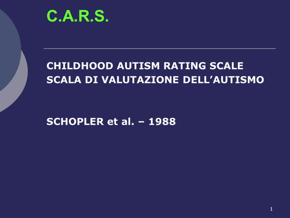 C.A.R.S. CHILDHOOD AUTISM RATING SCALE