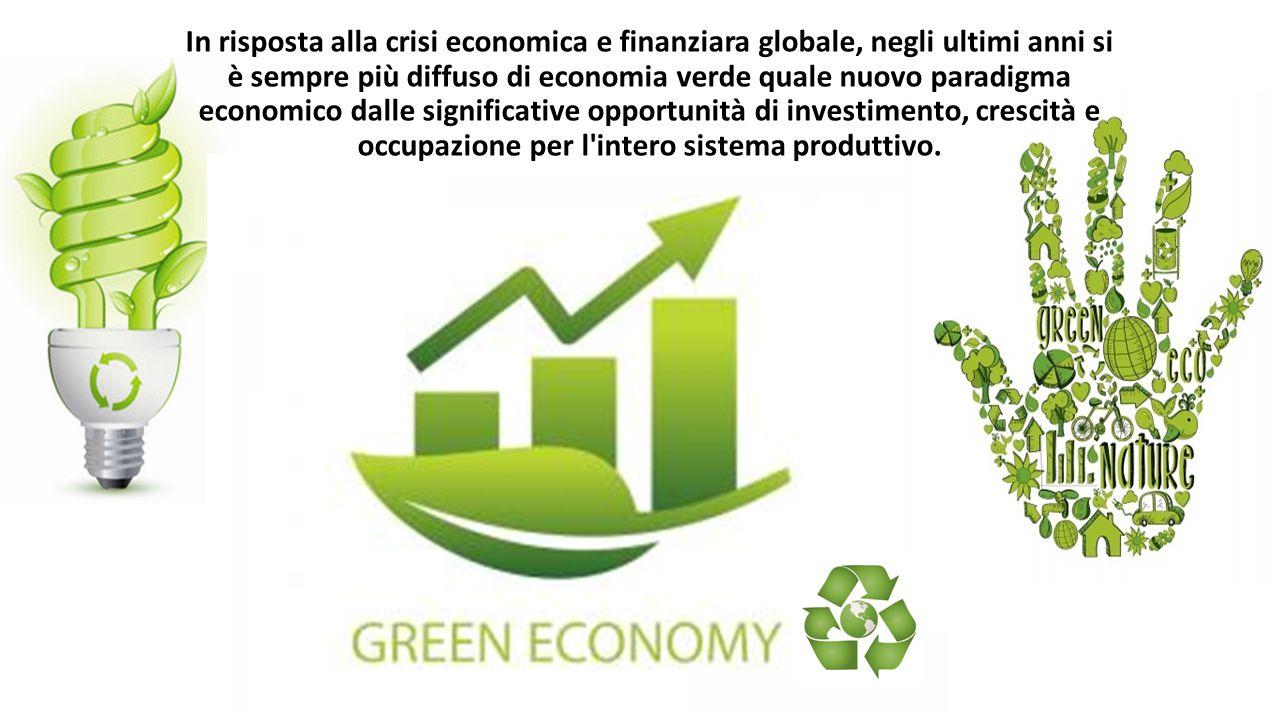In risposta alla crisi economica e finanziara globale, negli ultimi anni si è sempre più diffuso di economia verde quale nuovo paradigma economico dalle significative opportunità di investimento, crescità e occupazione per l intero sistema produttivo.