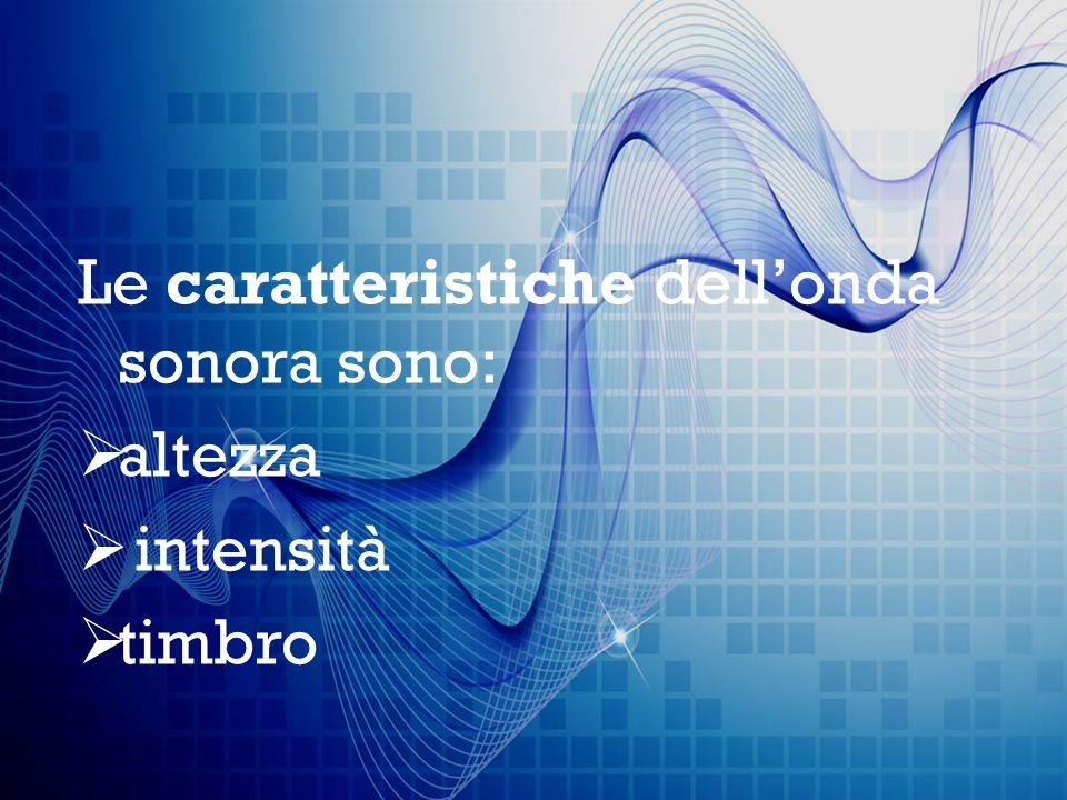 Le caratteristiche dell'onda sonora sono: