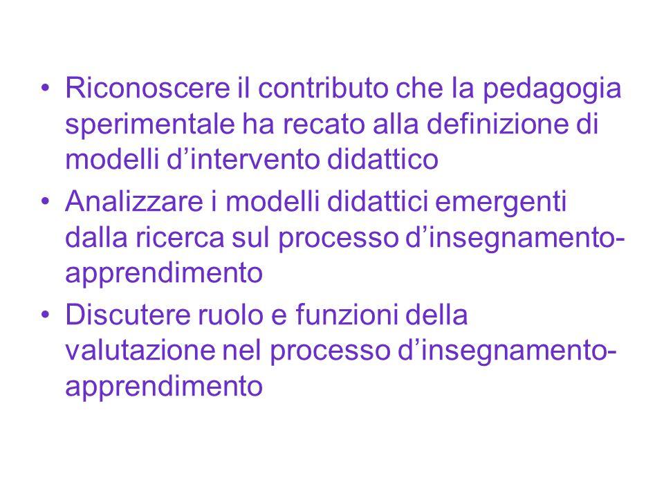 Riconoscere il contributo che la pedagogia sperimentale ha recato alla definizione di modelli d'intervento didattico