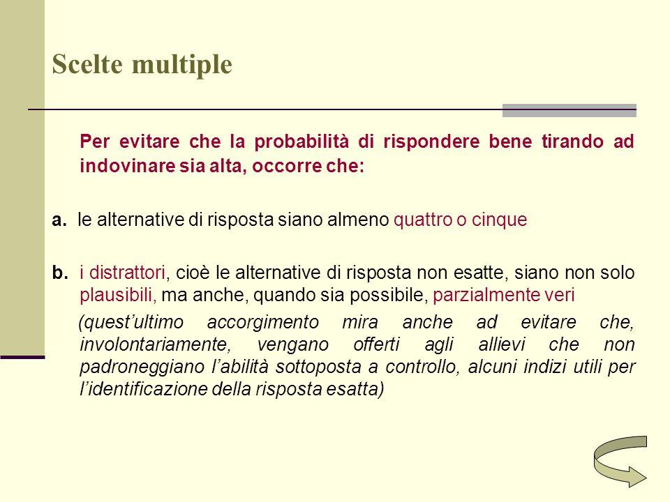 Scelte multiplePer evitare che la probabilità di rispondere bene tirando ad indovinare sia alta, occorre che: